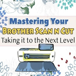 Mastering Your ScanNCut